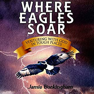 Where Eagles Soar     Venturing with God in Tough Places              By:                                                                                                                                 Jamie Buckingham                               Narrated by:                                                                                                                                 Bruce Buckingham                      Length: 9 hrs and 2 mins     1 rating     Overall 5.0