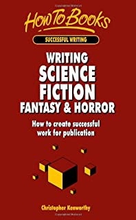 Writing Science Fiction, Fantasy and Horror: How to Create Successful Work for Publication