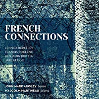 French Connections - Berkeley, Poulenc, Britten, Heggie by John Mark Ainsley