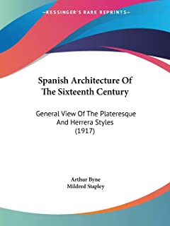 Spanish Architecture Of The Sixteenth Century: General View Of The Plateresque And Herrera Styles (1917)