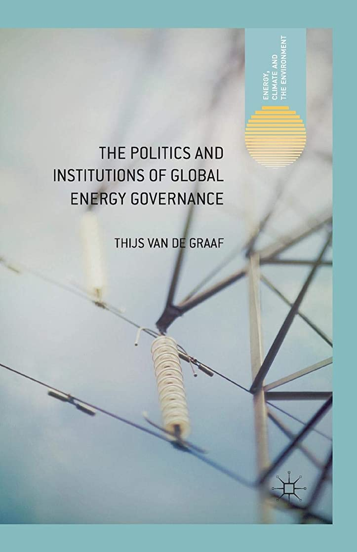 快適援助悪性のThe Politics and Institutions of Global Energy Governance (Energy, Climate and the Environment)