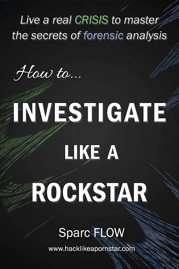 ミキサーバックラケットHow to Investigate Like a Rockstar: Live a real crisis to master the secrets of forensic analysis (Hacking the Planet)