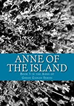 Anne of the Island:  Book 3 in the Anne of Green Gables Series
