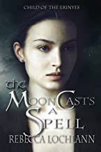 The Moon Casts a Spell (The Child of the Erinyes)