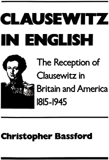 Clausewitz in English: The Reception of Clausewitz in Britain and America 1815-1945