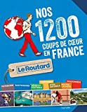 Guide du Routard Nos 1200 coups de cœur - France 2014
