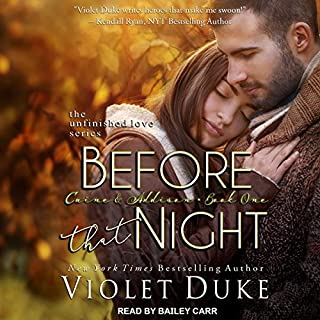 Before That Night, Caine & Addison     Unfinished Love Series, Book 1              By:                                                                                                                                 Violet Duke                               Narrated by:                                                                                                                                 Bailey Carr                      Length: 4 hrs and 16 mins     1 rating     Overall 5.0