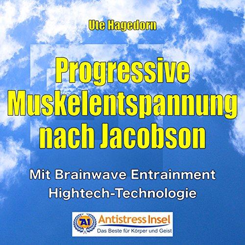 Progressive Muskelentspannung nach Jacobson (Mit Brainwave Entrainment Hightech-Technologie)