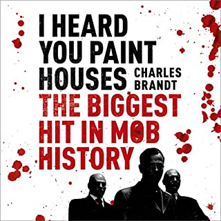 I Heard You Paint Houses                   By:                                                                                                                                 Charles Brandt                               Narrated by:                                                                                                                                 Scott Brick                      Length: 15 hrs and 12 mins     273 ratings     Overall 4.6