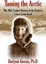 Taming the Arctic: The 20th Century Renown Arctic Explorer--Louise Arner Boyd