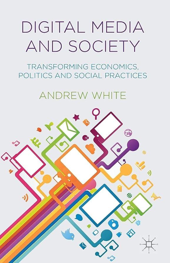反動上回るペレットDigital Media and Society: Transforming Economics, Politics and Social Practices