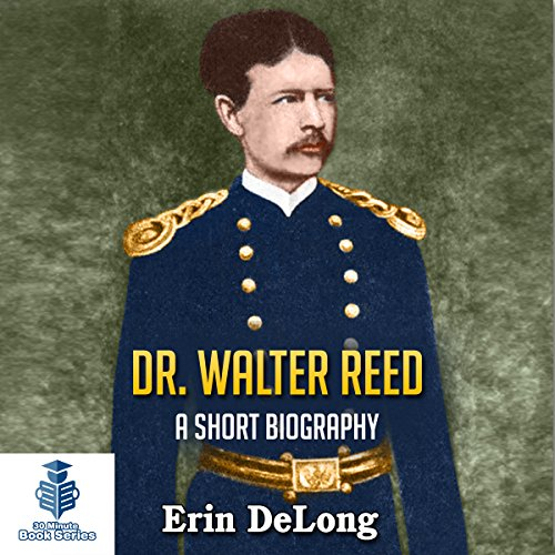 Dr. Walter Reed - A Short Biography audiobook cover art