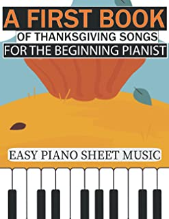 A First Book of Thanksgiving Songs for the Beginning Pianist: Easy Piano Sheet Music