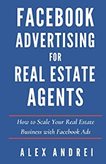 Facebook Advertising for Real Estate Agents: How to Scale Your Real Estate Business with Facebook Ads