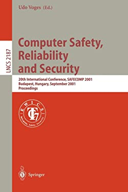 Computer Safety, Reliability and Security: 20th International Conference, SAFECOMP 2001, Budapest, Hungary, September 26-28, 2001 Proceedings (Lecture Notes in Computer Science (2187))
