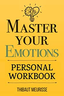 Master Your Emotions: A Practical Guide to Overcome Negativity and Better Manage Your Feelings (Personal Workbook)