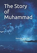 The Story of Muhammad: Peace Be Upon Him