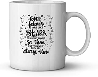 Good Friends are Like Stars You Don't Always See Them but You Know They are Always There Ceramic Coffee Mug Funny Birthday Gift for Friend Cute Christmas Present for BFF bestie Tea Cup 11 oz