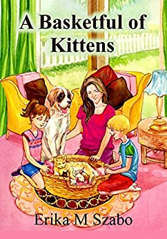 A Basketful of Kittens: The BFF gang's kitten rescue adventure by [Erika M Szabo, Sudipta Dasgupta, Lorraine Carey]