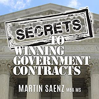 Secrets to Winning Government Contracts: How Any Small Business Owner Can Become a Profitable Prime Federal Contractor in 12 Months or Less audiobook cover art