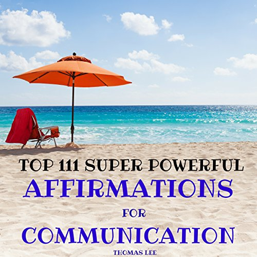 Top 111 Super Powerful Affirmations for Communication  By  cover art