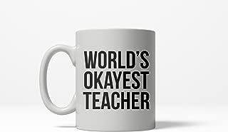 Worlds Okayest Teacher Funny School Education Ceramic Coffee Drinking Mug 11oz Cup