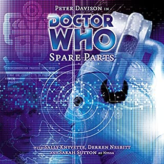 Doctor Who - Spare Parts                   By:                                                                                                                                 Marc Platt                               Narrated by:                                                                                                                                 Peter Davison,                                                                                        Sarah Sutton                      Length: 2 hrs and 13 mins     36 ratings     Overall 4.7