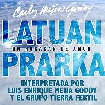 Latuan Prarka (Un Huracan de Amor)