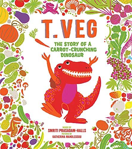T. Veg: The Story of a Carrot-Crunching Dinosaur