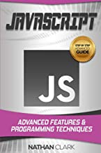 JavaScript: Advanced Features and Programming Techniques (Step-By-Step JavaScript) (Volume 3)