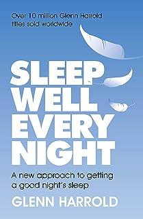Sleep Well Every Night: A new approach to getting a good night's sleep
