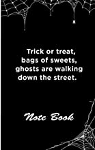 "NOTEBOOK : ""trick or treat bags of sweets , ghosts are walking down the street ."" / journal lined notebook , 5.5""8.5"" inch..."