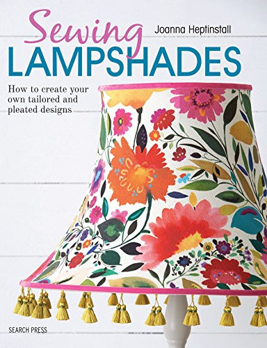 Sewing Lampshades: How to create your own tailored and pleated designs