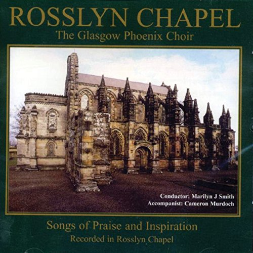 Rosslyn Chapel : The Glasgow Phoenix Choir : Songs of Praise and Inspiration
