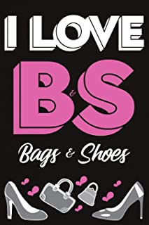 I Love BS - Bags & Shoes: Writing Journal for Shoe Lovers; 6 x 9 inches; 110 Blank Lined Pages
