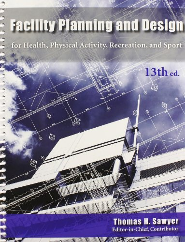 Compare Textbook Prices for Facility Planning and Design for Health, Physical Activity, Recreation and Sport 13 Edition ISBN 9781571677204 by Sawyer, Thomas
