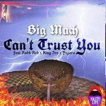Can't Trust You (feat. Rubb Red, King Irv & Papers)