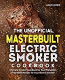 The Unofficial Masterbuilt Electric Smoker Cookbook: Ultimate Smoker Cookbook for Real Pitmasters,...