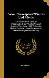Bacon-Shakespeare's Venus Und Adonis: Ein Buchstäblich Genauer Wiederabdruck Der Ältesten Original-Ausgabe Vom Jahre 1593,...
