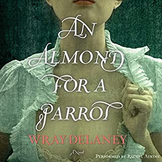 An Almond for a Parrot                   By:                                                                                                                                 Wray Delaney                               Narrated by:                                                                                                                                 Rachel Atkins                      Length: 10 hrs and 52 mins     42 ratings     Overall 4.3
