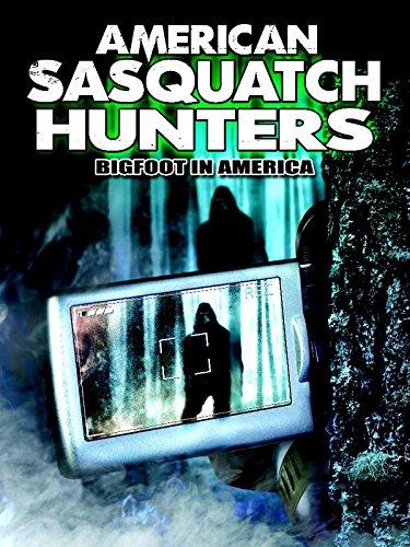 American Sasquatch Hunters: Bigfoot in America