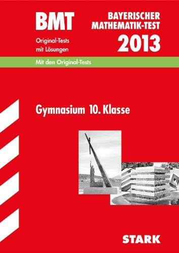 Bayerischer Mathematik-Test / BMT 2012, Gymnasium 10. Klasse: Original-Tests Jahrgänge 2003-2011 mit Lösungen.