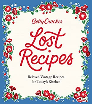 Betty Crocker Lost Recipes  Beloved Vintage Recipes for Today s Kitchen