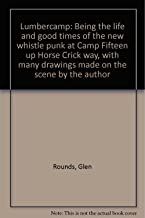 Lumbercamp: Being the life and good times of the new whistle punk at Camp Fifteen up Horse Crick way, with many drawings made on the scene by the author