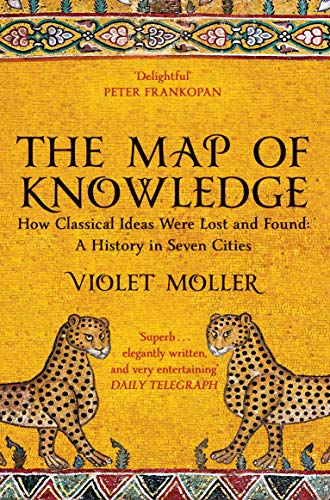 Book's Cover of The Map of Knowledge: How Classical Ideas Were Lost and Found: A History in Seven Cities (English Edition) Versión Kindle