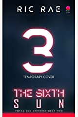 The Sixth Sun: Voracious Universe Book Three Kindle Edition