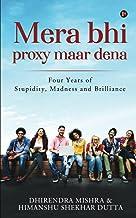Mera Bhi Proxy Maar Dena: Four Years of Stupidity, Madness and Brilliance