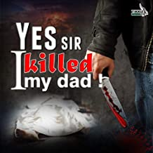 Yes Sir I Killed My Dad!: A Sons Grief