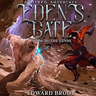 Eden's Gate: The Sands     A LitRPG Adventure, Book 3              Written by:                                                                                                                                 Edward Brody                               Narrated by:                                                                                                                                 Pavi Proczko                      Length: 10 hrs and 52 mins     38 ratings     Overall 4.8