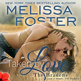 Taken by Love     Love in Bloom: The Bradens              By:                                                                                                                                 Melissa Foster                               Narrated by:                                                                                                                                 B.J. Harrison                      Length: 8 hrs and 28 mins     164 ratings     Overall 4.3